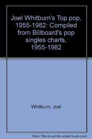 Joel Whitburns Top Pop 1955 1982 Compiled From