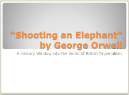 shooting an elephant george orwell essay shooting an elephant by  shooting an elephant by george orwell a literary window of shooting an elephant by george orwell