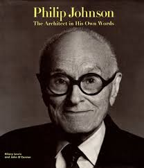 Philip Johnson: The Architect in His Own Words: Lewis, Hilary, O'Connor,  John: 9780847818235: Amazon.com: Books