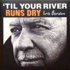 <b>Eric Burdon</b> - '<b>Til</b> Your River Runs Dry Lyrics and Tracklist | Genius