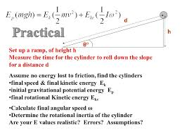 measure the time for the cylinder to roll down the slope for a distance d assume no energy lost to friction