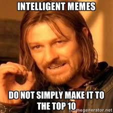 intelligent memes do not simply make it to the top 10 - one-does ... via Relatably.com