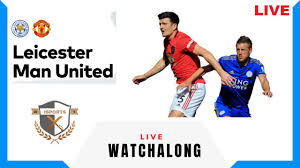 Leicester City vs Manchester united Live Watchalong leicester man utd live  football live - YouTube