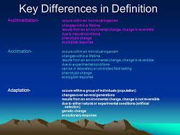 acclimate definition. 13 key differences in definition acclimatization- occurs within an individual organism changes a lifetime results from environmental change, acclimate e