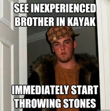 See inexperienced brother in kayak immediately start throwing ... via Relatably.com
