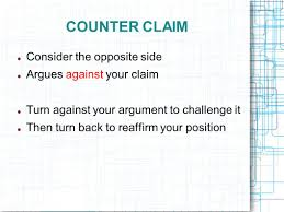 the argumentative essay ppt video online  counter claim consider the opposite side argues against your claim