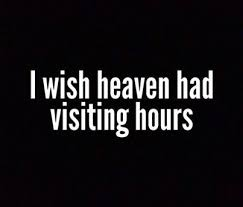 I Wish Heaven Had Visiting Hours Love Quotes Quote Miss You Sad Unique Loved Family Dead Miss