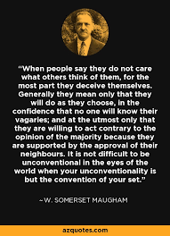 W Somerset Maugham Quote When People Say They Do Not Care What Cool Quotes About Not Caring What Others Think