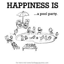 Funny Party Quotes Happiness is a pool party Funny Happy 87