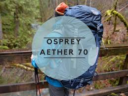 Osprey Aether 70 Review A Most Read Before You Buy Updated