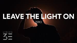 Light On Lyrics Zero Leave The Light On Lyrics