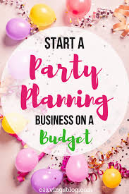 Party Planning Start A Party Planning Business On A Budget Esavingsblogs Best