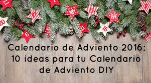 Calendario De Abviento Calendario Adviento 2016 10 Ideas Para Tu Calendario De Adviento Diy