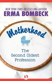 motherhood the second oldest profession by erma bombeck