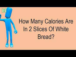 How Many Calories Are In 2 Slices Of White Bread Youtube