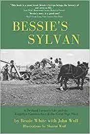 Bessie's Sylvan: A Dryland Farmer's Life and the Forgotten Communities of  the Great Sage Plain (9781095697597): White, Bessie, Wolf, Sharon, Wolf,  John: Books - Amazon.com