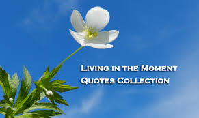 Live In The Moment Quotes Live in the Moment Quotes with Pictures Be yourself Quotes Images 42