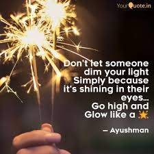 Don T Let Anyone Dim Your Light Quote Dont Let Someone Dim You Quotes Writings By Ayushman