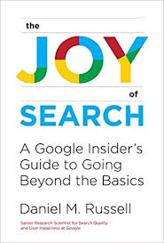 Amazon Com The Joy Of Search A Google Insiders Guide To