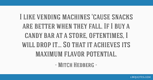 Mitch Hedberg Vending Machine New I Like Vending Machines 'cause Snacks Are Better When They Fall If