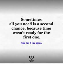 Second Chance Quotes Best Sometimes All You Need Is A Second Chance Because Time Wasn't Ready