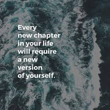 New Chapter Quotes Interesting Every New Chapter In Your Life Will Require A New Version Of