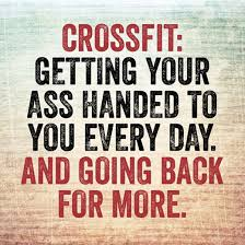 Crossfit Quotes Custom Crossfit Getting Your Ass Handed To You Every Day And Going Back