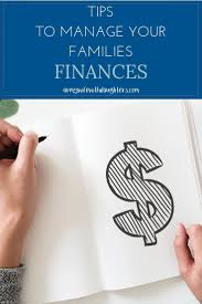 Tips To Manage Your Families Finances Budgeting Finances
