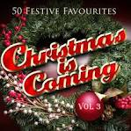 Christmas Is Coming, Vol. 3 (Fifty Festive Fav's)