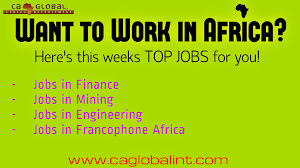 work in africa this week s top jobs at ca global headhunters work in africa this week s top jobs at ca global headhunters