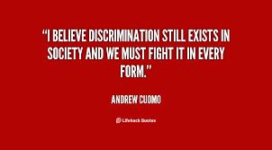 Discrimination Quotes Fascinating QuoteAndrewCuomoibelievediscriminationstillexistsinsociety
