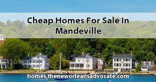 Cheap homes for sale in Mandeville