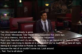 Himym Quotes 25 Stunning 24 Minutes From Now Barney Talking To Ted Saddest HIMYM Moment Ever