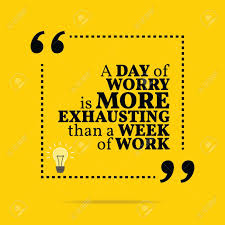 Inspirational Motivational Quote A Day Of Worry Is More Exhausting