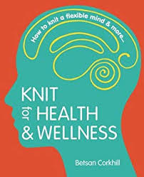 knit for health wellness how to knit a flexible mind