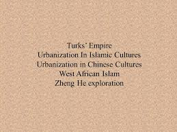 world history ap period iii assessment topic period iii review  7 turks empire urbanization in islamic cultures urbanization in chinese cultures west african islam zheng he exploration