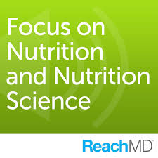 Focus On Nutrition And Nutrition Science By Reachmd On Apple Podcasts