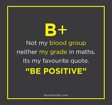 B Not My Blood Group Neither My Grade In Maths Its My Favourite