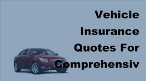 vehicle insurance quotes for comprehensive insurance is it the