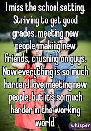 How To Make Good Grades I Miss The School Setting Striving To Get Good Grades Meeting New