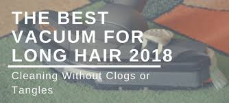 tangle free vacuum. Wonderful Free Cleaning Without Clogs Or Tangles The Best Vacuum For Long Hair 2018 And Tangle Free A