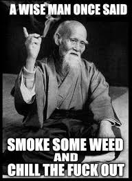 Wise Man once said - Weed Memes via Relatably.com