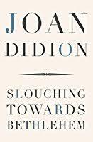 slouching towards bethlehem by joan didion slouching towards bethlehem essays
