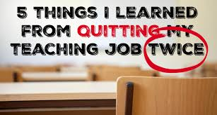 5 things i learned from quitting my teaching job twice the 5 things i learned from quitting my teaching job twice the cornerstone for teachers