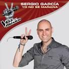 Yo No Sé Mañana [La Voz Mexico 2011] album by Sergio Garcia
