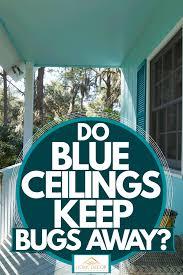 do blue ceilings keep bugs away home