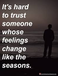 Seasons Of Life Quotes Beauteous It's Hard To Trust Someone Whose Feelings Change Like The Seasons
