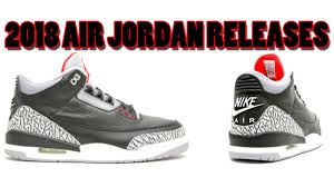 jordan nike air. 2018 air jordan releases, 3 og black cement with nike air, 1 and more nike