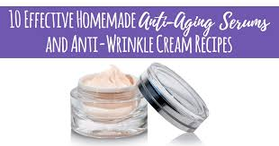10 effective homemade anti aging serums anti wrinkle cream recipes simple pure beauty