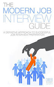 Job Interview Books Amazon Com The Modern Job Interview Guide A Definitive Approach To